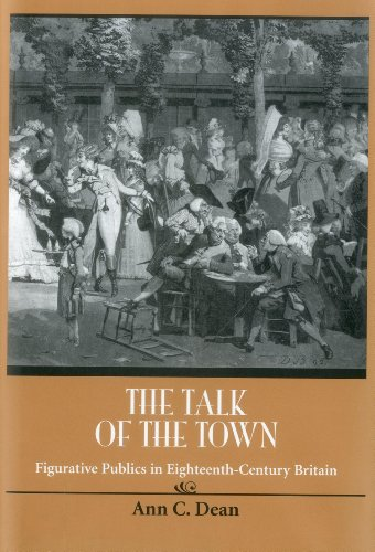 Talk Of The Town: Figurative Publics in Eighteenth-Century Britain (Bucknell Studies in Eighteenth ...