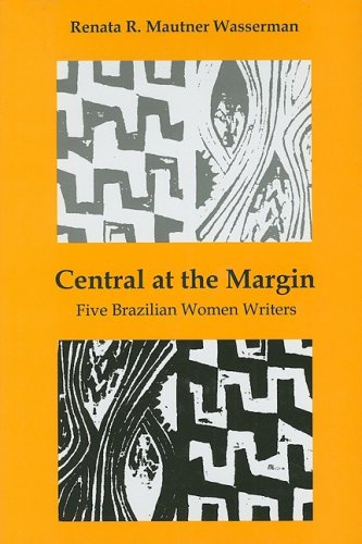 9780838756744: Central at the Margin: Five Brazilian Women Writers