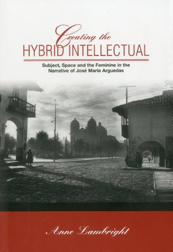 Creating the Hybrid Intellectual: Subject, Space, and the Feminine in the Narrative of Jose Maria ...