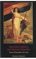 Histories, Cultures, and National Identities: Women Writing Spain, 1877-1984 (Hardcover): Christine...