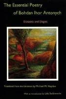9780838757697: The Essential Poetry of Bohdan Ihor Antonych: Ecstasies and Elegies