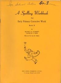 A SPELLING WORKBOOK FOR EARLY PRIMARY CORRECTIVE WORK: Caroline Z. Peck Mildred B. Plunkett