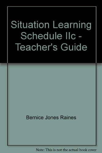 Situation Learning Schedule IIc - Teacher's Guide: Bernice Jones Raines