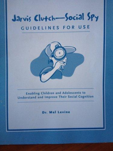 Jarvis Clutch: Social Spy -- Guidelines for Use, for Teachers, Parents, et al (Jarvis Clutch: ...