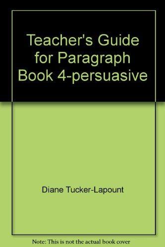 Teacher's Guide for Paragraph Book 4-persuasive: Diane Tucker-Lapount