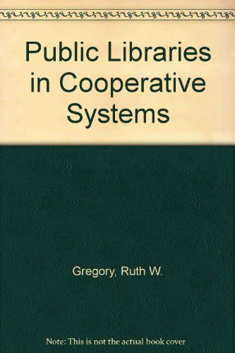 9780838901106: Public Libraries in Cooperative Systems: Administrative Patterns for Service