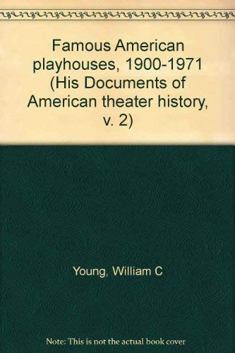 Famous American playhouses, 1900-1971 (His Documents of: William C Young