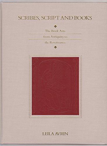 Scribes, Script, and Books: The Book Arts from Antiquity to the Renaissance: Avrin, Leila