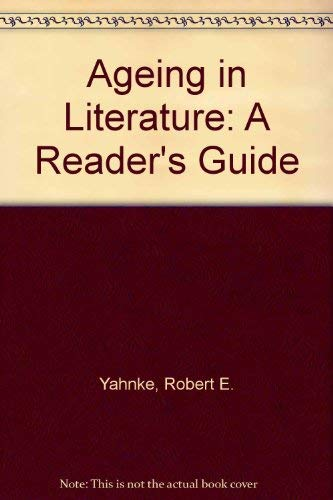Aging in Literature: A Reader's Guide: Robert E. Yahnke,