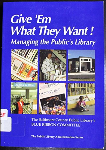 9780838905920: Give 'Em What They Want!: Managing the Public's Library (The Public Library Administration Series)