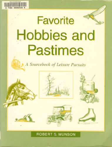 Favorite Hobbies and Pastimes: A Sourcebook of Leisure Pursuits: Munson, Robert S.