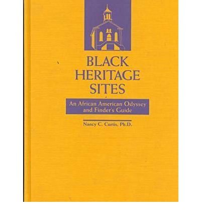 Black Heritage Sites: An African American Odyssey: Nancy C. Curtis
