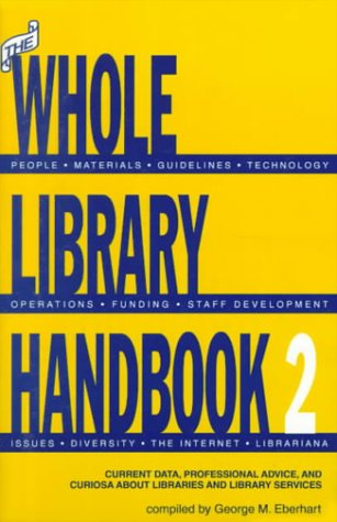 The Whole Library Handbook 2: Current Data, Professional Advice, and Curiosa About Libraries and Library Services (Pt. 2) (083890646X) by George M. Eberhart