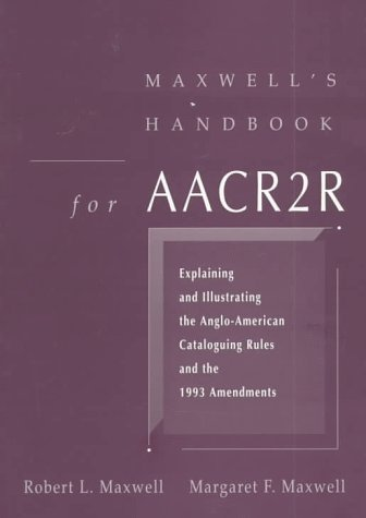 9780838907047: Maxwell's Handbook for AACR2R: Explaining and Illustrating the Anglo-American Cataloging Rules and 1993 Amendments