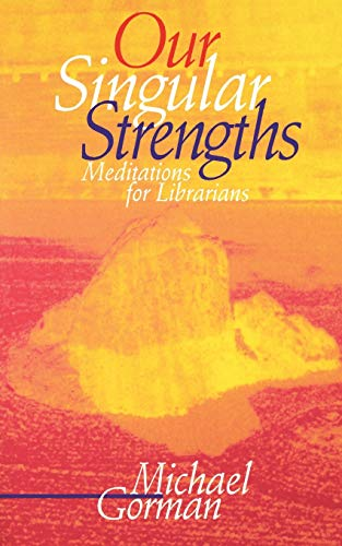Our Singular Strengths: Meditations for Librarians