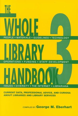 The Whole Library Handbook 3: Current Data, Professional Advice, and Curiosa about Libraries and Library Services (Whole Library Handbook: Current Data, Professional Advice, & Curios) (Part 3) (0838907814) by George M. Eberhart