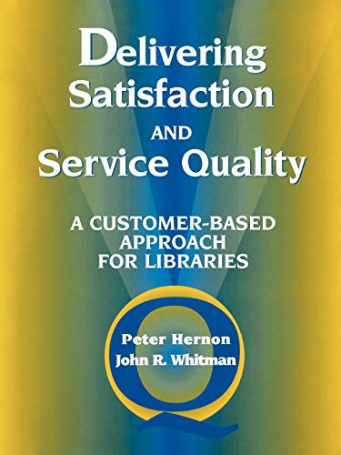 9780838907894: Delivering Satisfaction and Service Quality: A Customer-Based Approach for Libraries