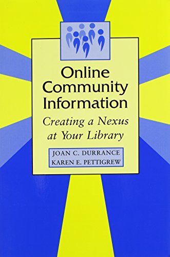 Online Community Information: Creating a Nexus at Your Library: Joan C. Durrance, Karen E. ...