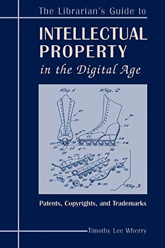 9780838908259: The Librarian's Guide to Intellectual Property in the Digital Age: Copyrights, Patents, and Trademarks