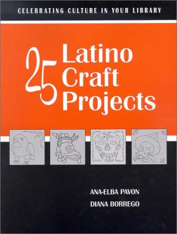 9780838908334: 25 Latino Craft Projects (Celebrating Culture in Your Library Series)