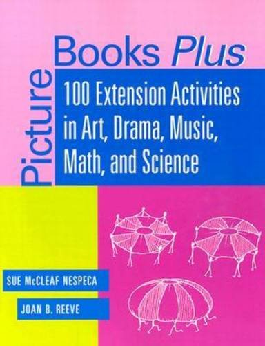 PICTURE BOOKS PLUS: 100 Extension Activities in Art, Drama, Music, Math and Science