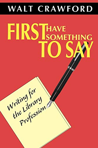 9780838908518: First Have Something to Say: Writing for the Library Profession