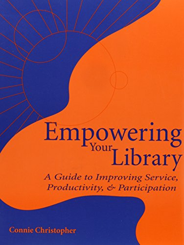 9780838908587: Empowering Your Library: A Guide to Improving Service, Productivity, & Participation