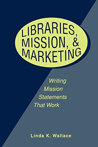 9780838908679: Libraries, Mission and Marketing: Writing Mission Statements That Work