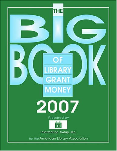 9780838909287: The Big Book of Library Grant Money 2007: Profiles of Private and Corporate Foundations and Direct Corporate Givers Receptive to Library Grant Proposals (ALA Book of Library Grant Money)