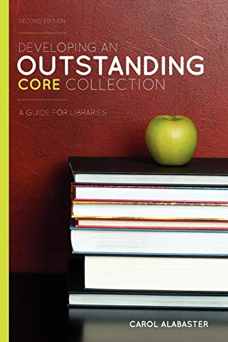 Developing an Outstanding Core Collection: A Guide for Libraries, Second Edition: Carol Alabaster