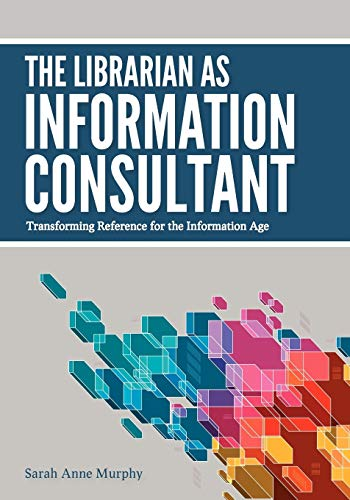 9780838910863: The Librarian as Information Consultant: Transforming Reference for the Information Age