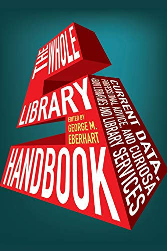 The Whole Library Handbook 5: Current Data, Professional Advice, and Curiosa About Libraries and Library Services (Whole Library Handbook: Current Data, Professional Advice, & Curios) (0838910904) by George M. Eberhart