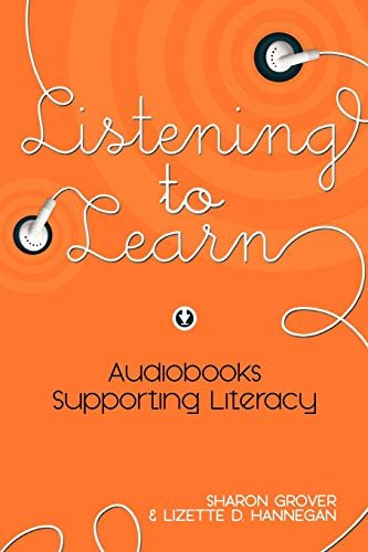Listening to Learn: Audiobooks Supporting Literacy: Sharon Grover, Lizette