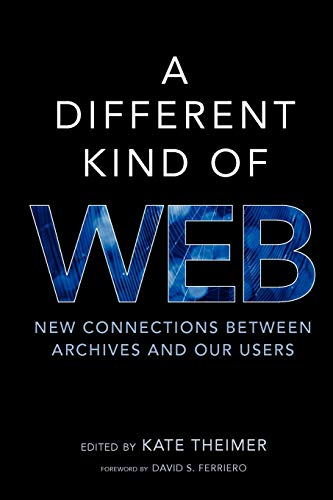 9780838911563: A Different Kind of Web: New Connections between Archives and Our Users