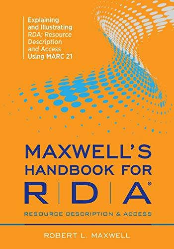 9780838911723: Maxwell's Handbook for RDA: Explaining and Illustrating RDA: Resource Description and Access Using MARC 21