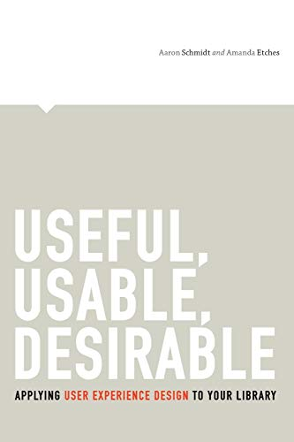 9780838912263: Useful, Usable, Desirable: Applying User Experience Design to Your Library