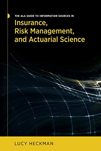 The Ala Guide to Information Sources in Insurance, Risk Management, and Actuarial Science (...