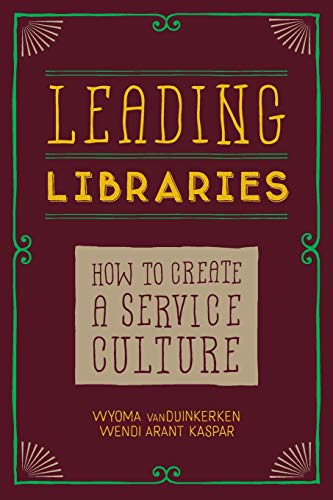 9780838913123: Leading Libraries: How to Create a Service Culture
