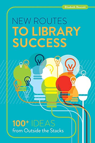 9780838913130: New Routes to Library Success: 100+ Ideas from Outside the Stacks