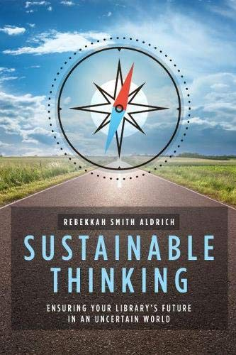 Sustainable Thinking: Ensuring Your Library's Future in an Uncertain World: Rebekkah Smith ...