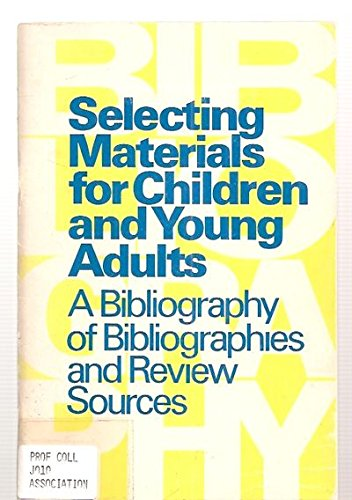 Selecting Material for Children and Young Adults: A Bibliography of Bibliographies and Review ...