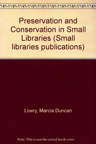 Preservation and Conservation in the Small Library: Marcia Duncan Lowry