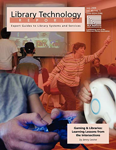 Gaming & Libraries: Learning Lessons from the Intersections (Library Technology Reports): ...