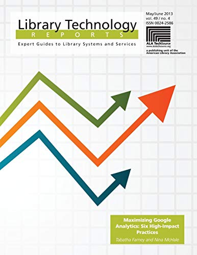 9780838958926: Maximizing Google Analytics: Six High-Impact Practices (Library Technology Reports)