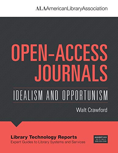 9780838959695: Open-Access Journals: Idealism and Oppertunism (Library Technology Reports: Expert Guides to Library Systems and Services)