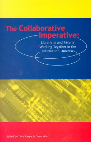 9780838980859: The Collaborative Imperative: Librarians and Faculty Working Together in the Information Universe