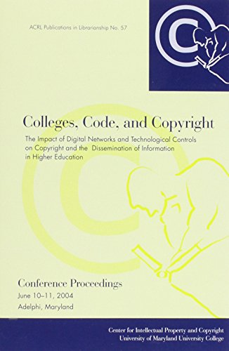 9780838983225: Colleges, Code, And Copyright: The Impact of Digital Networks And Technological Controls (Acrl Publications in Librarianship)
