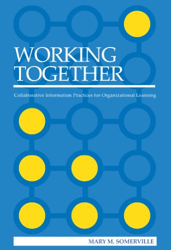 9780838985311: Working Together: Collaborative Information Practices for Organizational Learning