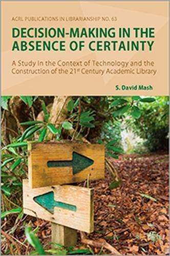 9780838985717: Decision-Making in the Absence of Certainty: A Study in the Context of Technology and the Construction of the 21st Century Academic Library (ACRL Publications in Librarianship)