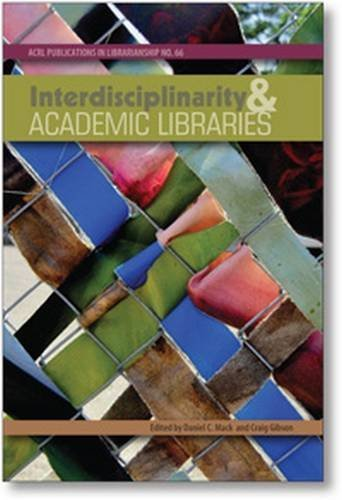 Interdisciplinarity and Academic Libraries: ACRL Publications in Librarianship No. 66 (9780838986158) by Daniel C. Mack; Craig Gibson